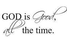 God is Good! All The Time!