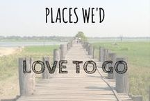 Places we'd love to go / Here are just some of the places we'd love to visit being added onto our ever-extending list...