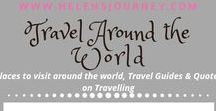 TRAVEL the WORLD with Helen's Journey / Places I'd love to go & places on my list to visit...