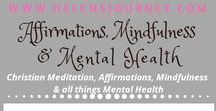Affirmations, Christian Meditation, Mindfulness & Mental Health ~ A Helen's Journey Collection / from a Christian Perspective
