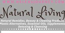NATURAL LIVING: Remedies, Cleaners, Beauty & Oils ~ a Helen's Journey collection / Natural living, natural cleaning products, natural beauty tips, essential oils and natural remedies