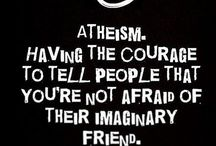 Atheism / I would rather have questions that cannot be answered then answers that cannot be questioned.