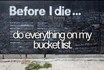 // Bucket List / Time is ticking!!