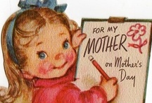 Mother's Day / modern & vintage Mother's Day cards, postcards, ads, etc... / by dachweiler