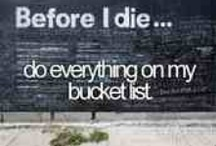My Bucket List / Wish me good luck... / by Jayce
