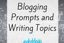 Blogging Prompts and Writing Topics / Prompts, ideas and topics for educators and students to write about on their blogs | Edublogs | The Edublogger