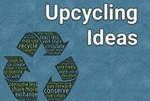 Upcycling Ideas / Ideas to re purpose, recycle and reinvent items and keep that material out of landfills.