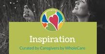 Inspiration / A little inspiration for caregivers and seniors. Encouraging words. Admirable people. Balm for the soul.