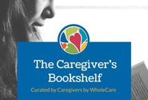 The Caregiver's Bookshelf / Books we love at WholeCare as well as educational resources to help you continue to grow in your role as a caregiver.