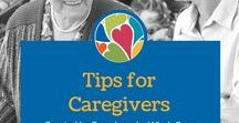 Tips for Caregivers / Great tips and tricks for Caregivers to use everyday while caring for the people they love.