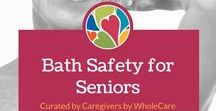 Bath Safety for Seniors / During Bath Safety Month, WholeCare would like to remind you that children aren't the only ones at risk for bathroom injuries. The bathroom can also be a dangerous environment for seniors. Learn how to make the bathroom safe space