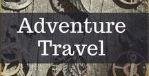 Adventure Travel / Oh the places you'll go!  Think of this as our personal bucket list of must-go's!