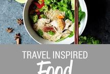 Travel Inspired Food / The best travel inspired dishes and recipes from around the world
