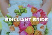 Brilliant Bride / Tips and looks to help you prep for your big day.