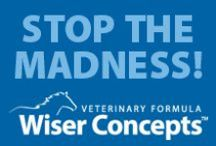 Wiser Concepts supplements / Stop the Madness! Ask your vet about Wiser Concepts nutritional supplements for horses today.