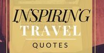 Inspiring Travel Quotes / Wonderful quotes that will inspire you to drop everything you're doing and buy the next plane ticket out to anywhere.