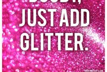 Glitter and Sparkles.