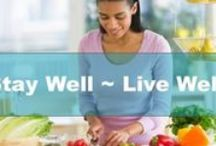HEALTH - Stay Well ~ Live Well / Things that make your life better.
