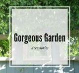 Gorgeous Garden Accessories