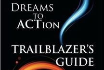 Dreams to Action - The Book / Transform your dream into a reality. Find the direction you want and the tools you need to pursue your passion with confidence. Get DREAMS TO ACTION TRAILBLAZER'S GUIDE, http://amzn.to/PTkrhw
