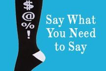 Say What You Need to Say / Sometimes, it feels good to just be able to say what you need to say. Now, your socks can do that for you.