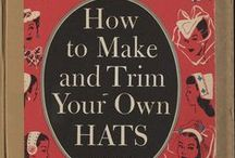 Hats and Hats and Hats / Hat Making and Millinery. Styles and How To's
