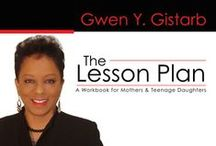 The Lesson Plan - Client / An educational, inspirational and motivational workbook for mothers and daughters. The Lesson Plan is written as a guide for mothers to assist them in teaching their daughters simple everyday methods for surviving the real world. The Lesson Plan is a workbook of educational, inspirational and motivational activities that allow mothers and daughters to work together to build strong and lasting relationships. www.gwengistarb.net - Purchase here:  http://bit.ly/1dHSihM
