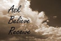 Law of Attraction / Ask - Believe - Receive