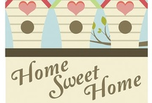 Home Sweet Home / by Kristina Monson