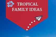 Tropical Islands we want to visit / Places we have visited and places we would like to visit on family tropical holiday