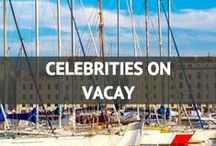 Celebrities on Vacay / Celebs on vacay / by Travel Fashion Girl