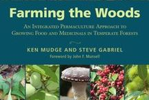 """Farming the Woods / Inspired by the book """"Farming the Woods"""" by Ken Mudge and Steve Gabriel, an integrated approach to growing food medicinals in temperate forests.  / by Bountiful Gardens"""