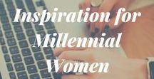 Inspiration for Millennial Women / Inspiring quotes and articles for millennial women who want to take control of their finances, career and relationships.