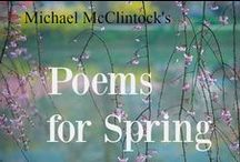 Poems for Spring -- by Michael McClintock. / Spring: the music of open windows. --Terri Guillemets