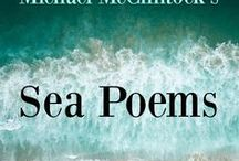 "Sea Poems by Michael McClintock / ""I want to know what it says... the sea, what it is that it keeps on saying."" -- Charles Dickens.   This is a collection of sea poems by Michael McClintock."