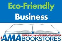 Eco-Friendly Business / Go big by going green. / by American Management Association Bookstores
