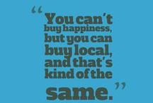 Shop Local / Encouraging people to be locally loyal and shop local. Trying to reverse the decline of the high street and fight back against big box retailers.