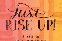 Just RISE UP / Inspirations from our study on Just RISE UP which challenges us to look beyond the self promotion that has become so popular in our culture and focus on making Jesus famous in the way we live our lives.