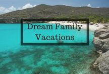 KCC: Dream Family Vacations / A compilation of dream vacations we know we would love to take our families on!