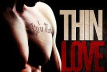 THIN LOVE Series / Includes teasers and covers from THIN LOVE (1), MY BELOVED (1.5) and THICK LOVE (2)   Kona Hale and Keira Riley are a very bad idea... / by Eden Butler