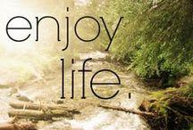Enjoy Life! / Get outside! Get muddy! Enjoy life!