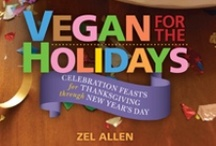 Vegan for the Holidays: Celebration Feasts for Thanksgiving through New Year's Day / by Zel Allen