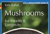 Mushrooms for Health and Longevity / by Ken Babel, CN