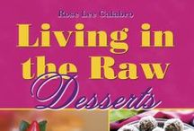Living in The Raw Dessert / By Rose Lee Calabro