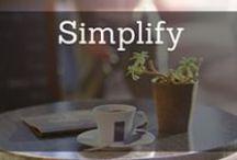 Simplify / Simplify your home. Simplify your life. Simplify your schedule.