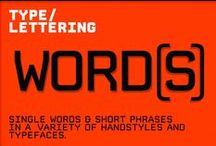 Type / Lettering / Script / Single words & short Phrases in a variety of hand styles and  typefaces.