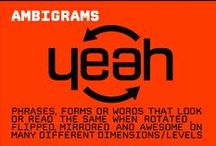 Ambigrams / Phrases, forms or words that look or read the same when rotated, flipped, mirrored and awesome on many different dimensions/levels