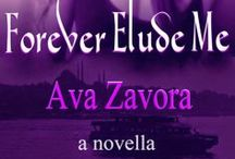 Forever Elude Me by Ava Zavora / I've always followed the rules. Until I went to Istanbul. Until I met Tarek. Perhaps I wasn't myself when I met him. Or perhaps ... This is the person I truly am. Bold. Shameless. Wicked.
