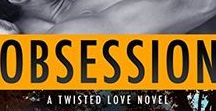 Obsession - Twisted Love Series / Inspiration for my romantic suspense novel.