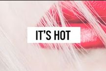 IT'S HOT / because we love it